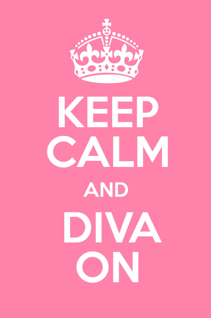 Keep Calm and Diva On